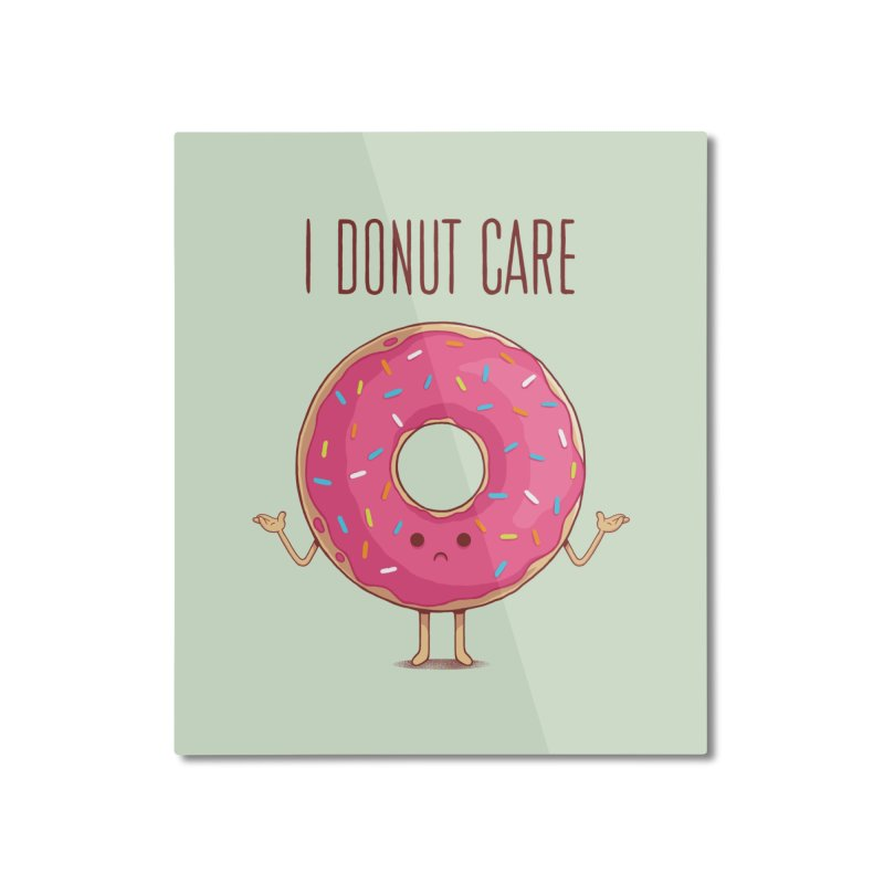 I DONUT CARE Home Mounted Aluminum Print by netralica