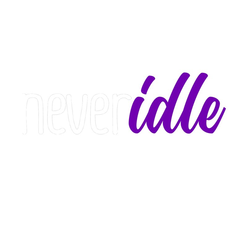 Never Idle - 2019 - Text + Slogan by Never Idle