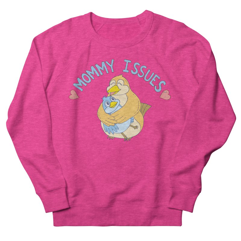 Mommy Issues (cute) Women's Sweatshirt by P. Calavara's Artist Shop