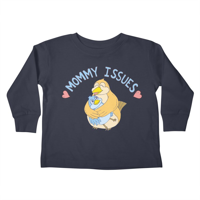 Mommy Issues (cute) Kids Toddler Longsleeve T-Shirt by P. Calavara's Artist Shop