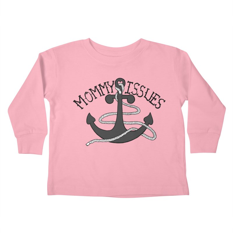 Mommy Issues (tough) Kids Toddler Longsleeve T-Shirt by P. Calavara's Artist Shop