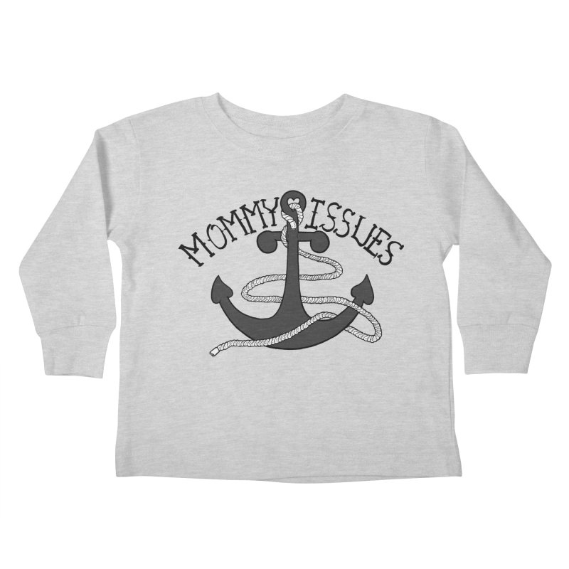 Mommy Issues (tough) Kids Toddler Longsleeve T-Shirt by P. Calavara's Artist Shop