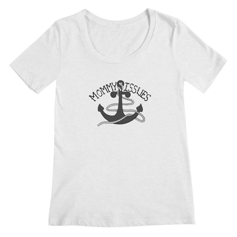 Mommy Issues (tough) Women's Regular Scoop Neck by P. Calavara's Artist Shop