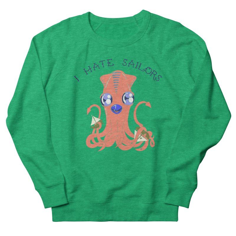 I Hate Sailors Men's French Terry Sweatshirt by P. Calavara's Artist Shop
