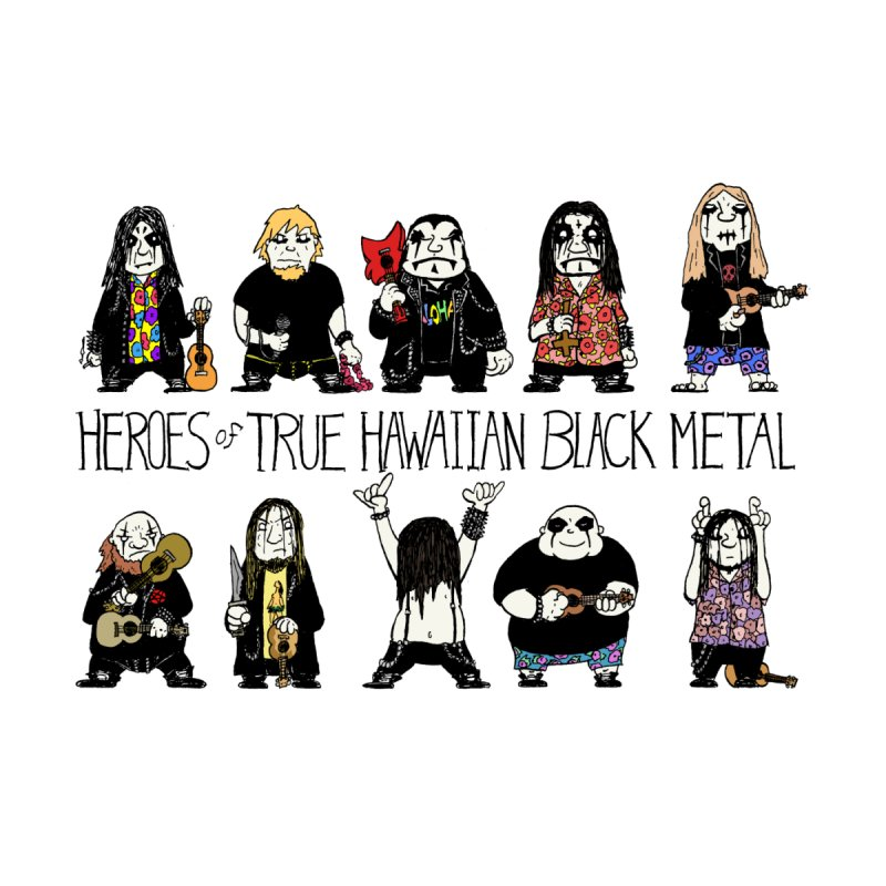 Heroes of True Hawaiian Black Metal by P. Calavara's Artist Shop
