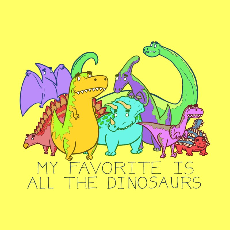 My Favorite Is All The Dinosaurs None  by P. Calavara's Artist Shop