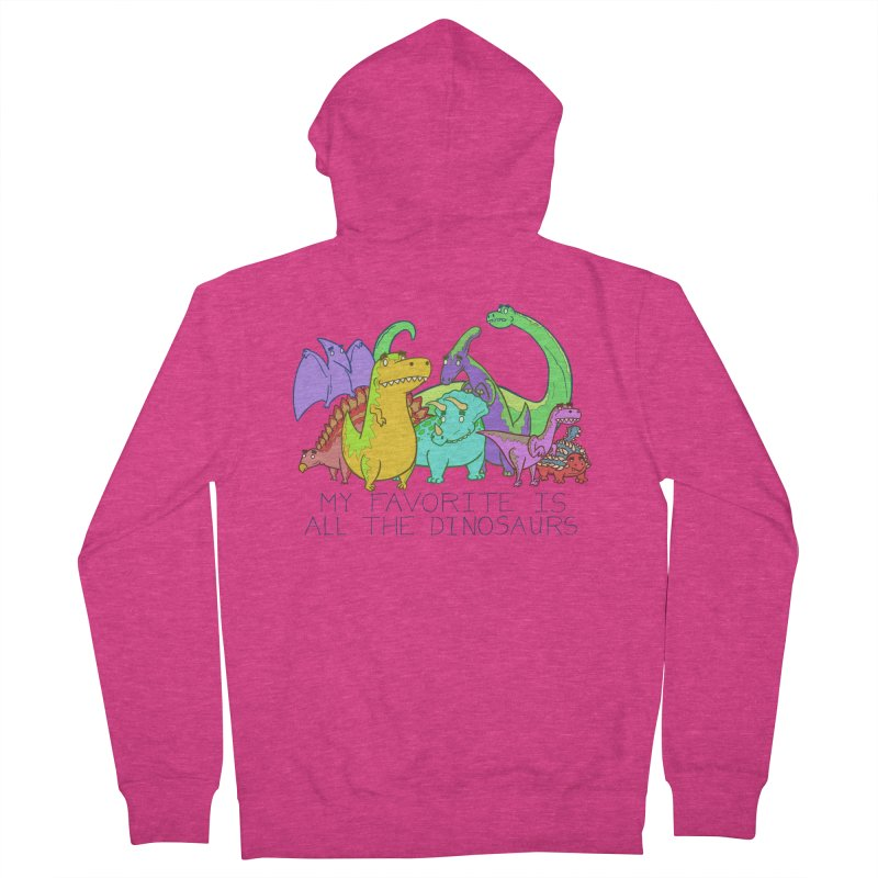 My Favorite Is All The Dinosaurs Women's Zip-Up Hoody by P. Calavara's Artist Shop