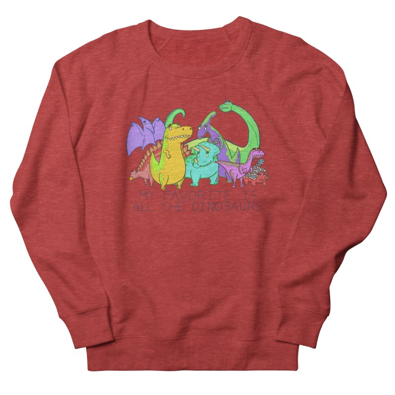 My Favorite Is All The Dinosaurs Women's French Terry Sweatshirt by P. Calavara's Artist Shop