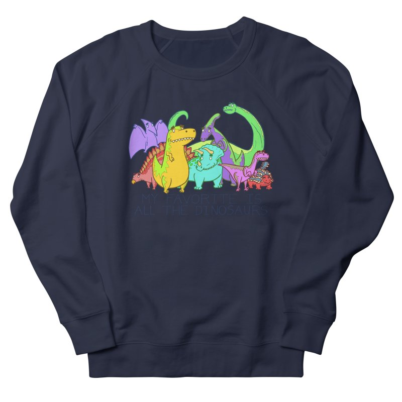 My Favorite Is All The Dinosaurs Women's Sweatshirt by P. Calavara's Artist Shop