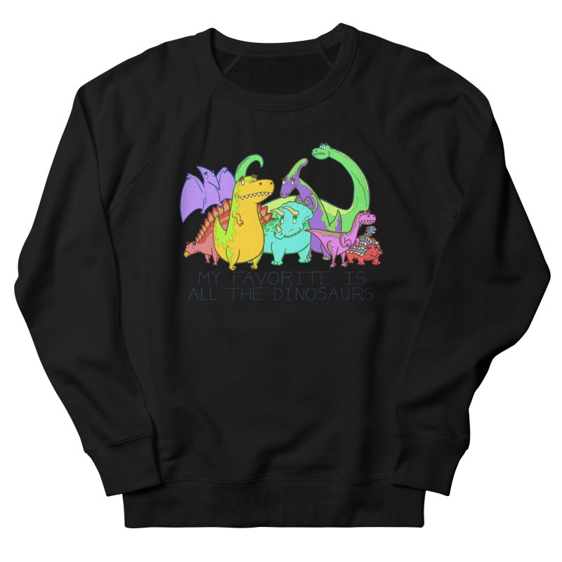 My Favorite Is All The Dinosaurs Men's Sweatshirt by P. Calavara's Artist Shop
