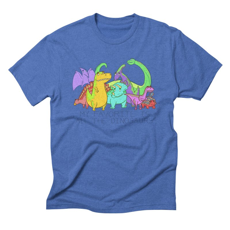 My Favorite Is All The Dinosaurs Men's Triblend T-Shirt by P. Calavara's Artist Shop