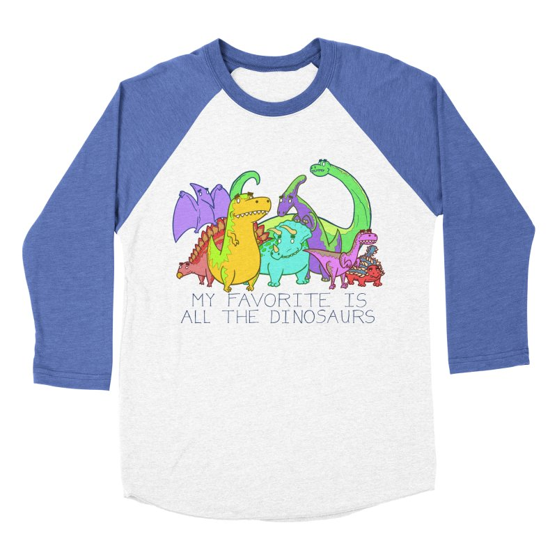 My Favorite Is All The Dinosaurs Women's Baseball Triblend Longsleeve T-Shirt by P. Calavara's Artist Shop