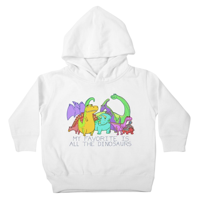 My Favorite Is All The Dinosaurs Kids Toddler Pullover Hoody by P. Calavara's Artist Shop