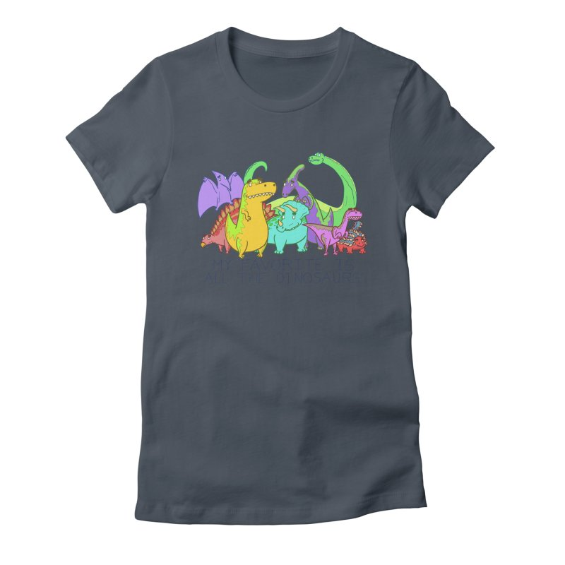 My Favorite Is All The Dinosaurs Women's T-Shirt by P. Calavara's Artist Shop