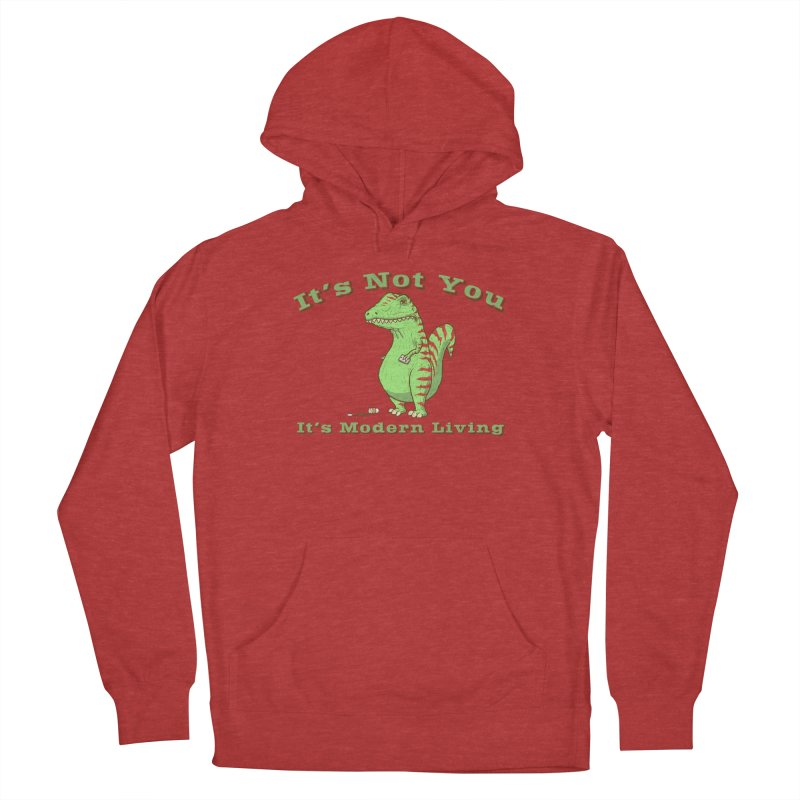 It's Not You, It's modern Living Men's French Terry Pullover Hoody by P. Calavara's Artist Shop