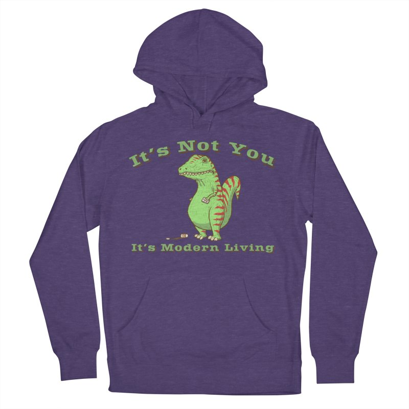 It's Not You, It's modern Living Men's Pullover Hoody by P. Calavara's Artist Shop
