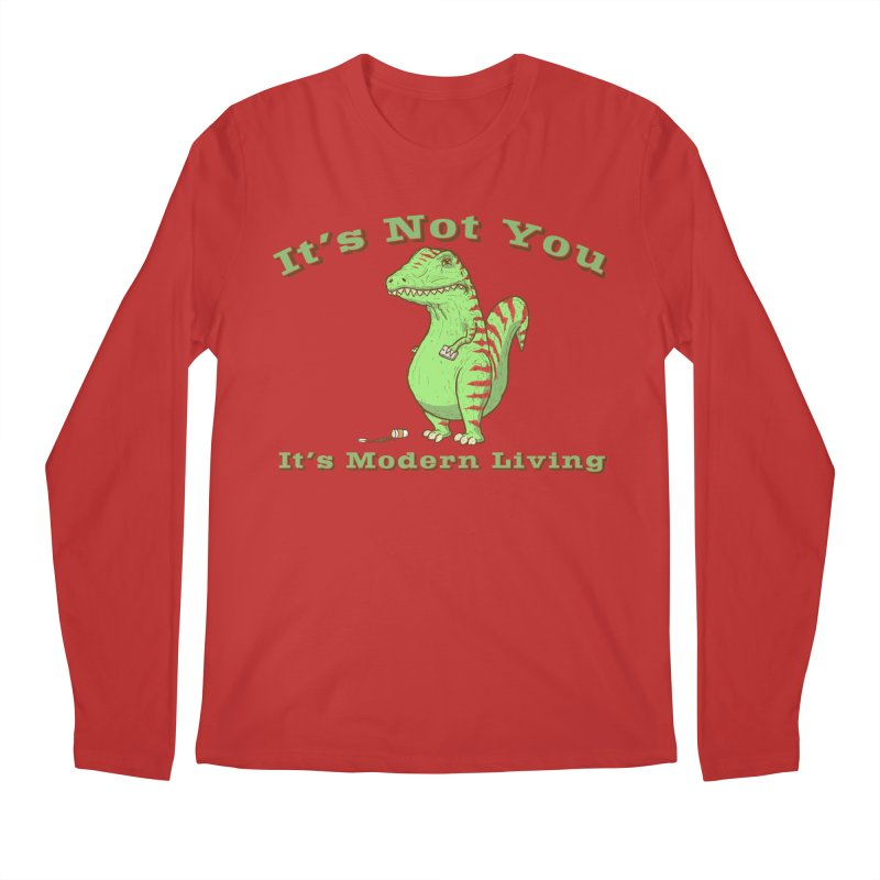 It's Not You, It's modern Living Men's Longsleeve T-Shirt by P. Calavara's Artist Shop