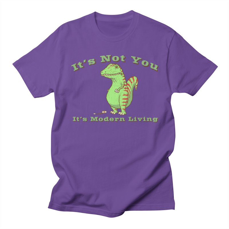 It's Not You, It's modern Living Men's Regular T-Shirt by P. Calavara's Artist Shop