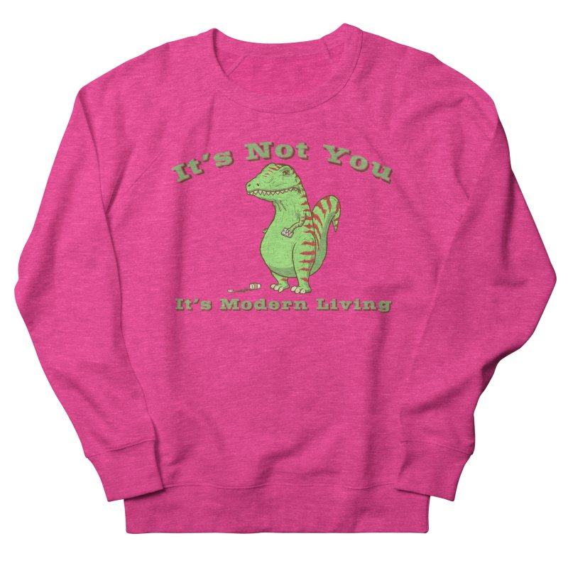 It's Not You, It's modern Living Women's Sweatshirt by P. Calavara's Artist Shop
