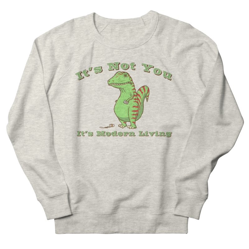 It's Not You, It's modern Living Women's French Terry Sweatshirt by P. Calavara's Artist Shop