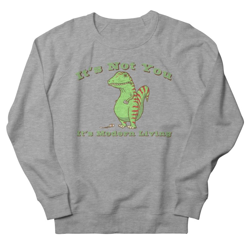 It's Not You, It's modern Living Men's Sweatshirt by P. Calavara's Artist Shop