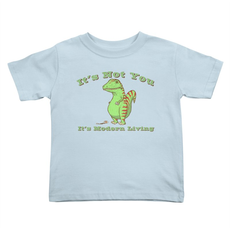 It's Not You, It's modern Living Kids Toddler T-Shirt by P. Calavara's Artist Shop