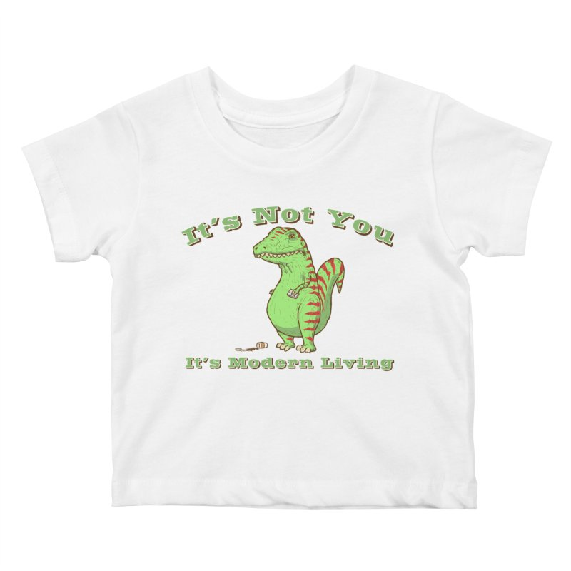 It's Not You, It's modern Living Kids Baby T-Shirt by P. Calavara's Artist Shop