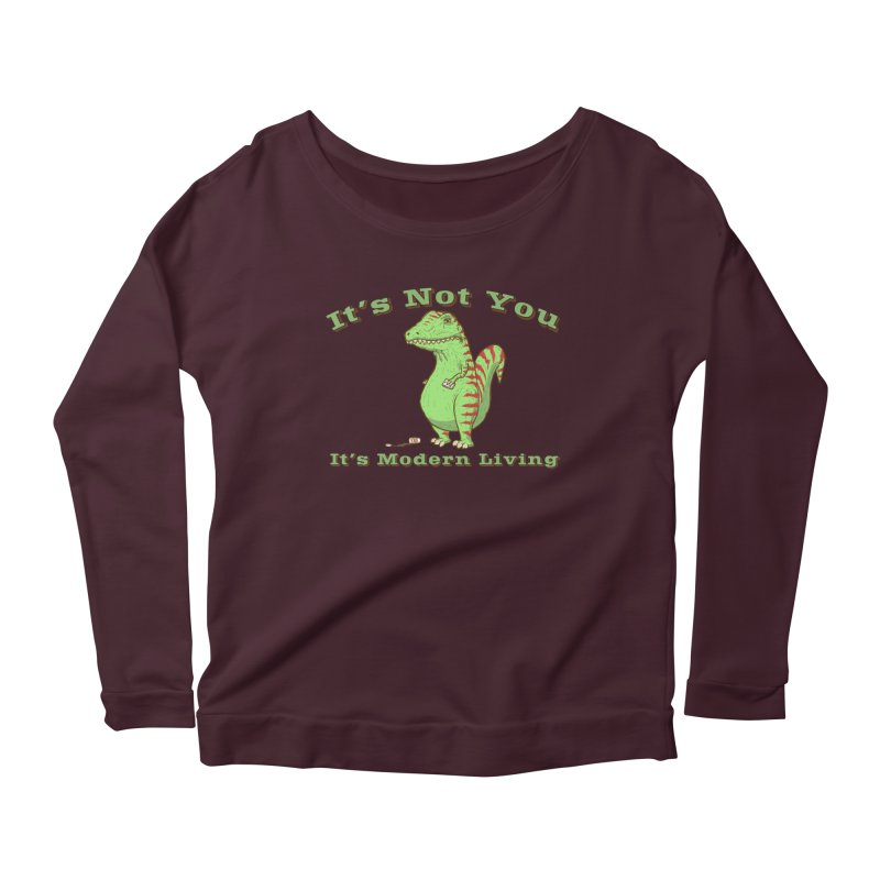 It's Not You, It's modern Living Women's Longsleeve T-Shirt by P. Calavara's Artist Shop