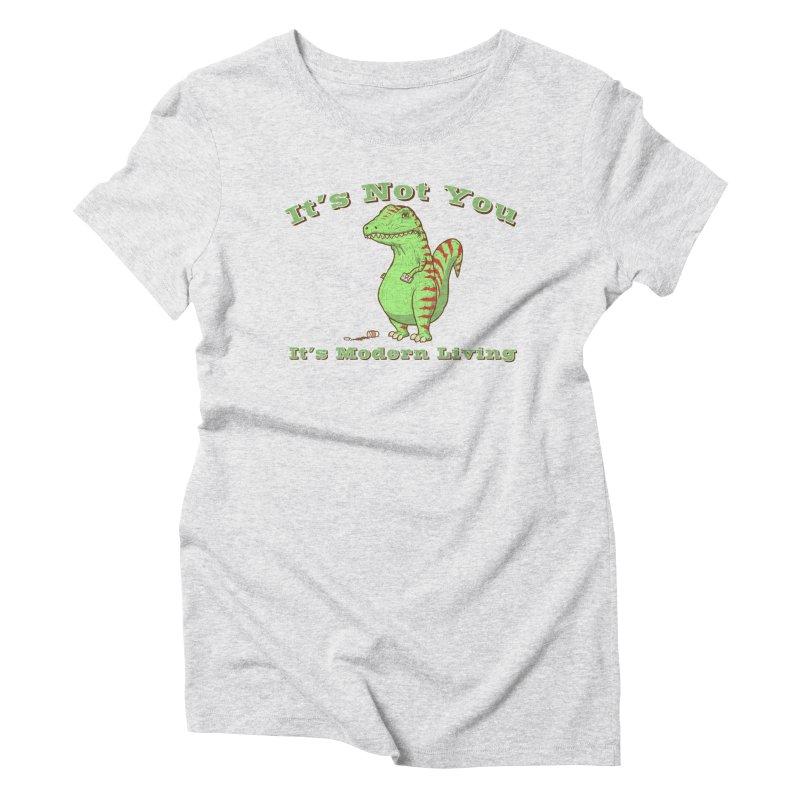 It's Not You, It's modern Living Women's T-Shirt by P. Calavara's Artist Shop