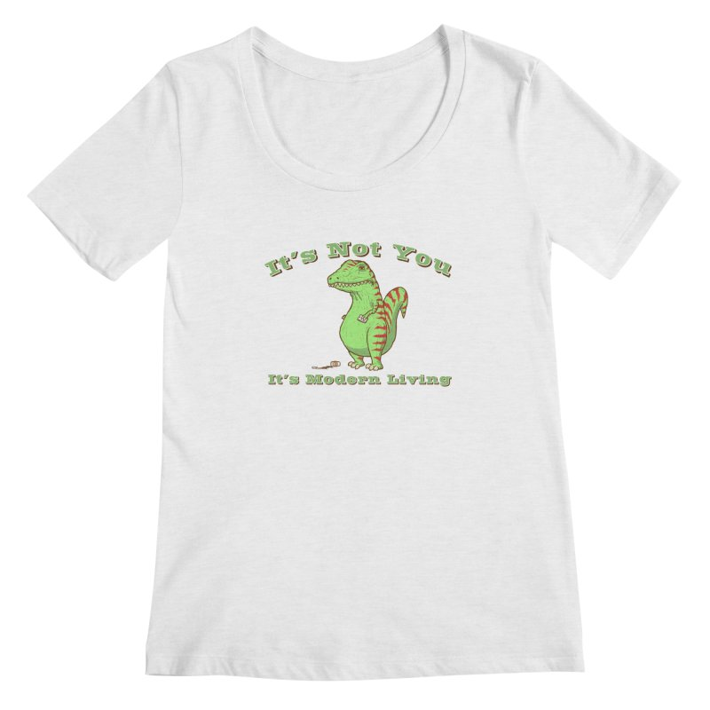 It's Not You, It's modern Living Women's Regular Scoop Neck by P. Calavara's Artist Shop