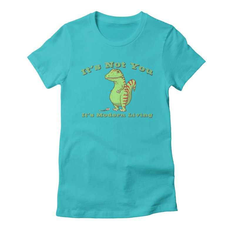 It's Not You, It's modern Living Women's Fitted T-Shirt by P. Calavara's Artist Shop
