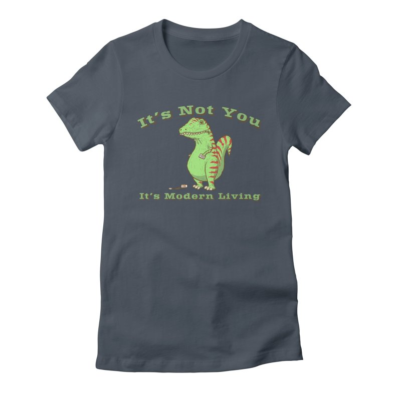 It's Not You, It's modern Living Women's T-Shirt by P. Calavara's Artist Shop