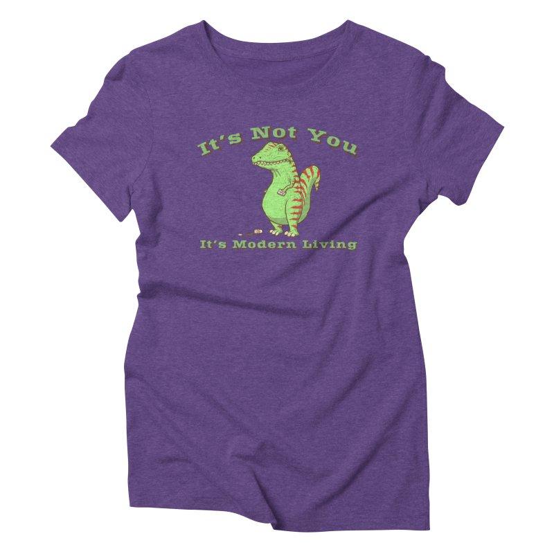 It's Not You, It's modern Living Women's Triblend T-Shirt by P. Calavara's Artist Shop