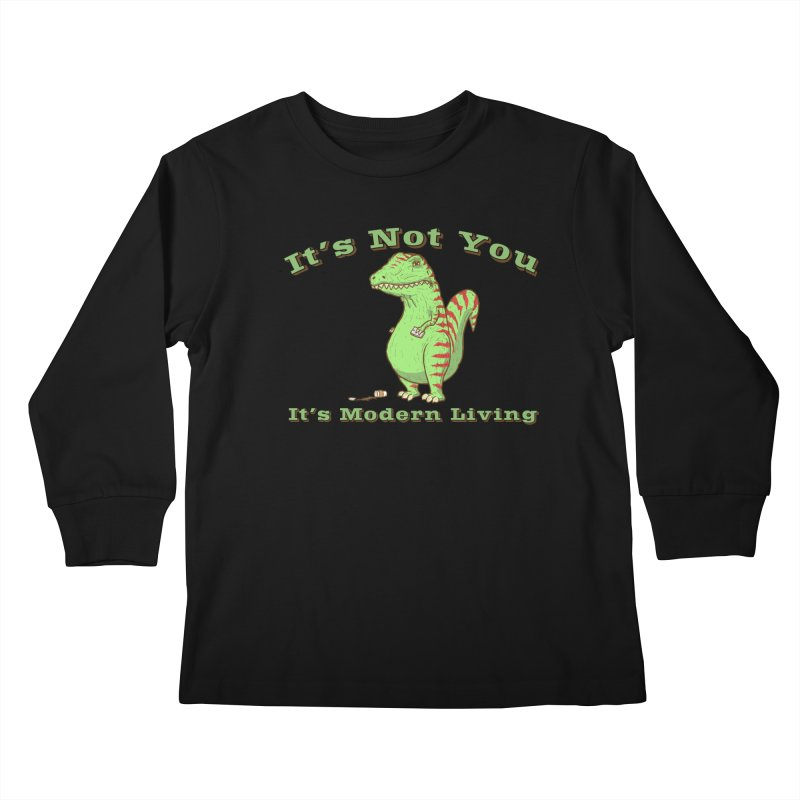 It's Not You, It's modern Living Kids Longsleeve T-Shirt by P. Calavara's Artist Shop
