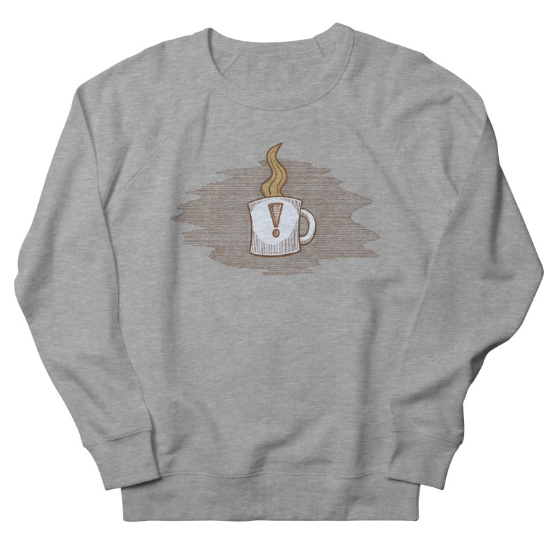 Coffee! Women's French Terry Sweatshirt by P. Calavara's Artist Shop