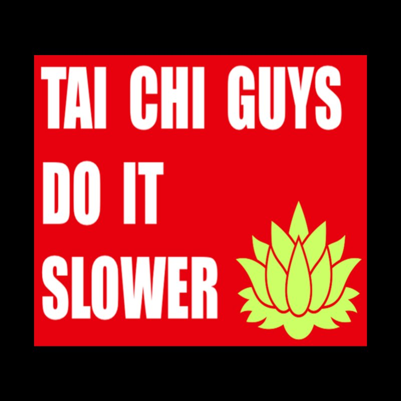 Tai Chi Guys do it best! by Art by Jessica J Newman Printed on Stuff