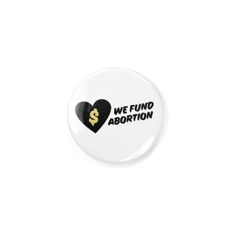 We Fund Abortion, black & gold Accessories Button by New River Abortion Access Fund Shop