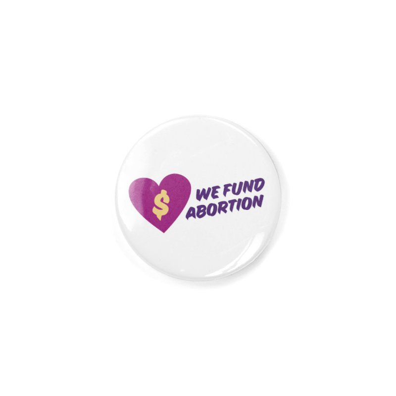 We Fund Abortion, purple Accessories Button by New River Abortion Access Fund Shop