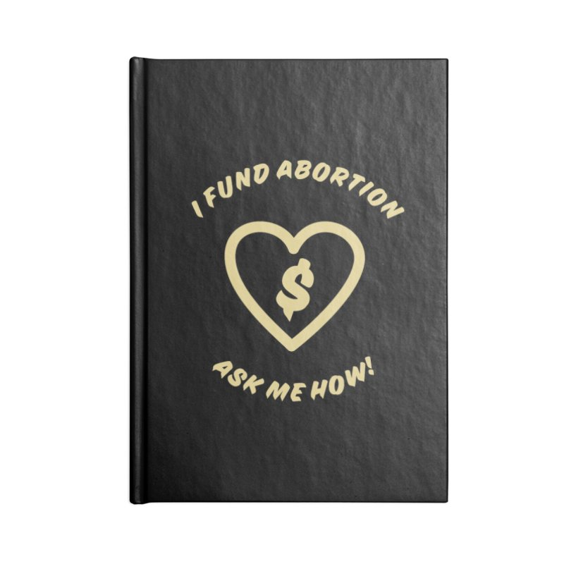 Ask Me How, gold Accessories Notebook by New River Abortion Access Fund Shop
