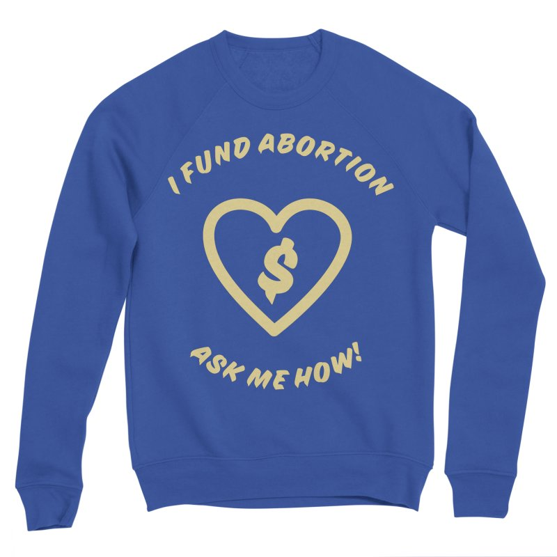 Ask Me How, gold Fitted Sweatshirt by New River Abortion Access Fund Shop