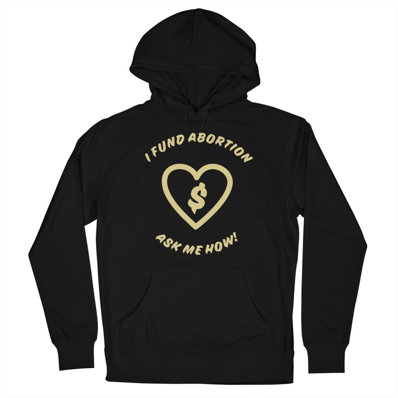 Ask Me How, gold Fitted Pullover Hoody by New River Abortion Access Fund Shop