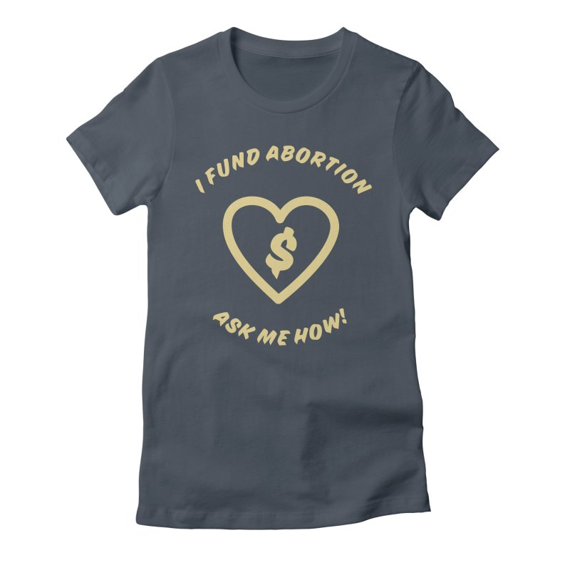Ask Me How, gold Fitted T-Shirt by New River Abortion Access Fund Shop