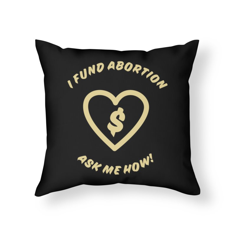 Ask Me How, gold Home Throw Pillow by New River Abortion Access Fund Shop