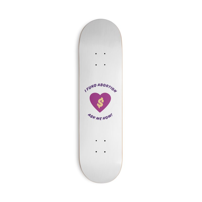 Ask Me How, purple Accessories Skateboard by New River Abortion Access Fund Shop