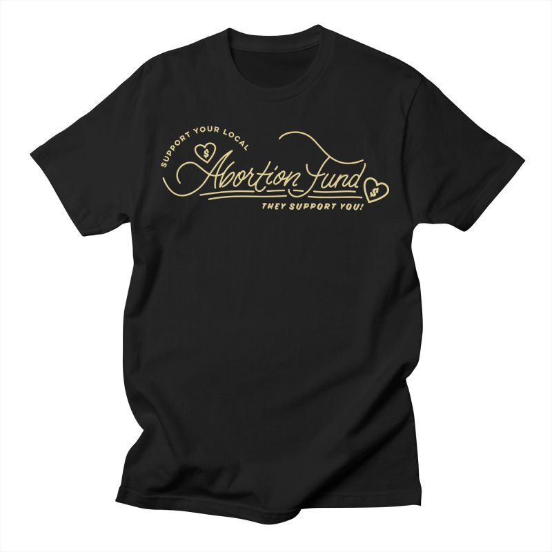 Support Your Local Abortion Fund, gold Loose Fit T-Shirt by New River Abortion Access Fund Shop