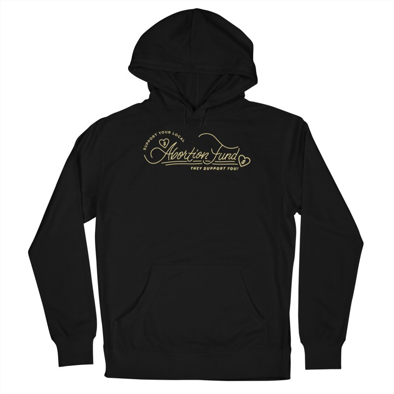 Support Your Local Abortion Fund, gold Loose Fit Pullover Hoody by New River Abortion Access Fund Shop