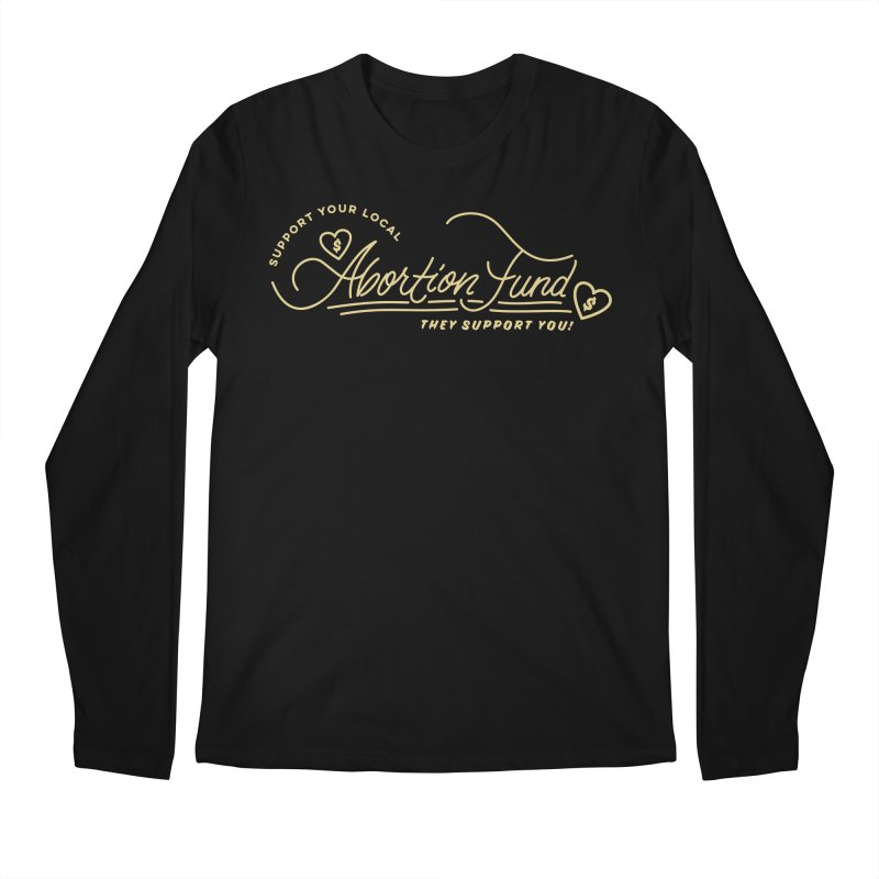 Support Your Local Abortion Fund, gold Loose Fit Longsleeve T-Shirt by New River Abortion Access Fund Shop