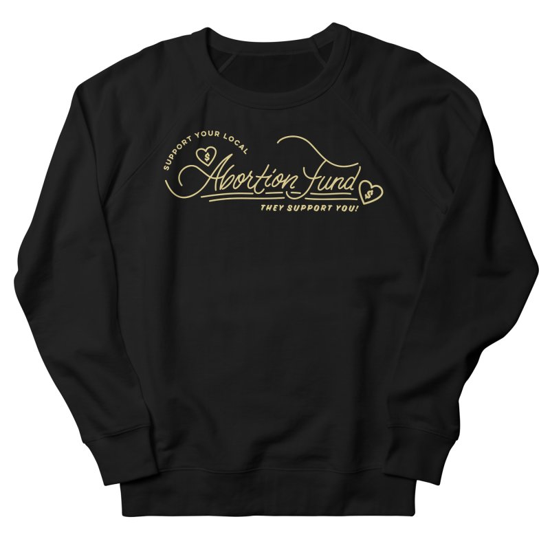 Support Your Local Abortion Fund, gold Loose Fit Sweatshirt by New River Abortion Access Fund Shop
