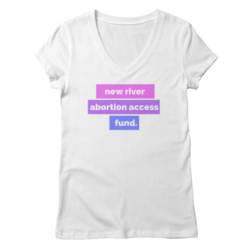 New River Abortion Access Fund Shirt Fitted V-Neck by New River Abortion Access Fund Shop