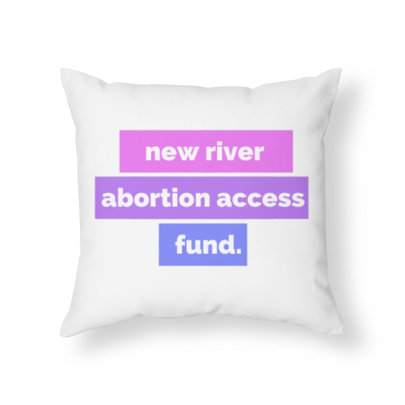 New River Abortion Access Fund Pillow Home Throw Pillow by New River Abortion Access Fund Shop